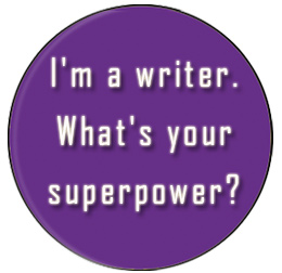 I'm a writer. What's your superpower? button by Karin Kallmaker